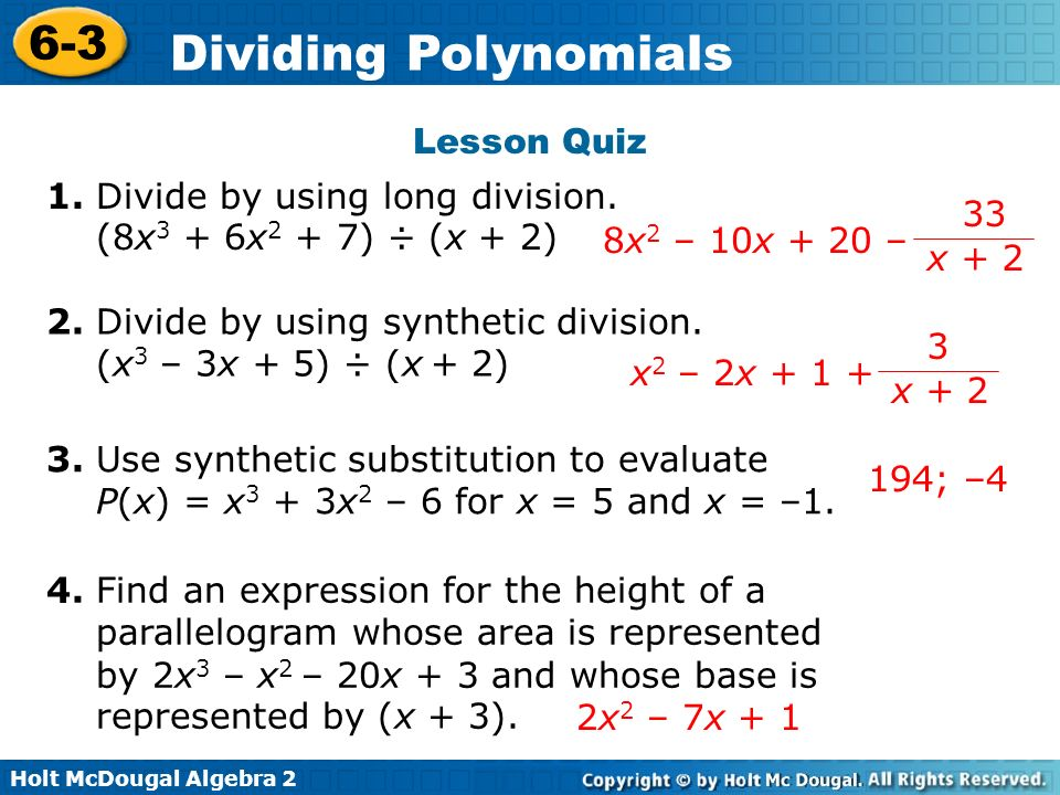 Holt McDougal Algebra 2 6-3 Dividing Polynomials 4. Find an expression for the height of a parallelogram whose area is represented by 2x 3 – x 2 – 20x