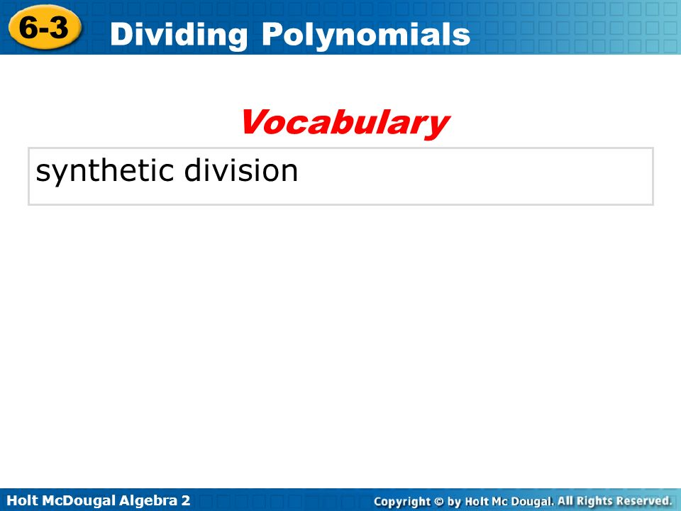 Holt McDougal Algebra 2 6-3 Dividing Polynomials Polynomial long division is a method for dividing a polynomial by another polynomials of a lower degree.