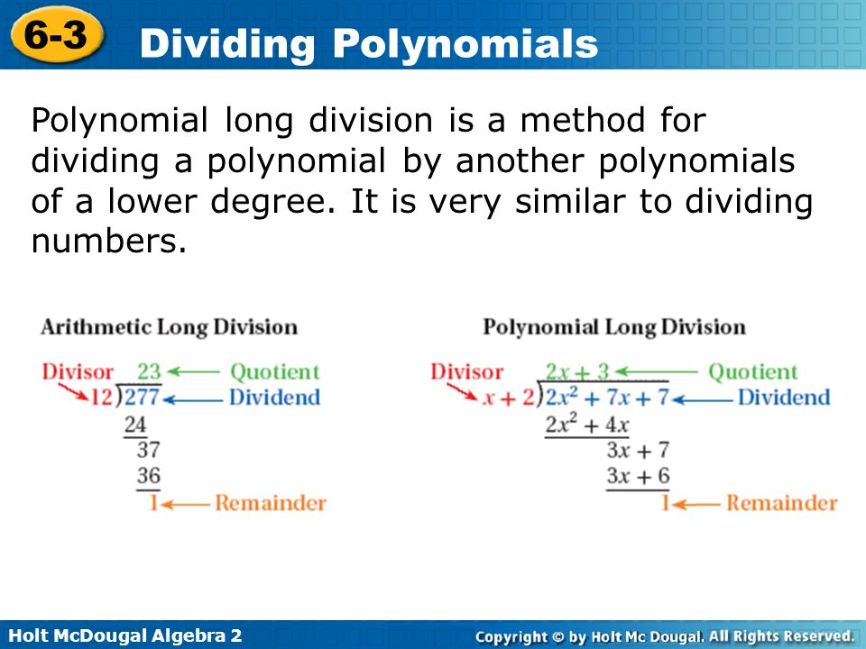 Holt McDougal Algebra 2 6-3 Dividing Polynomials Polynomial long division is a method for dividing a polynomial by another polynomials of a lower degr