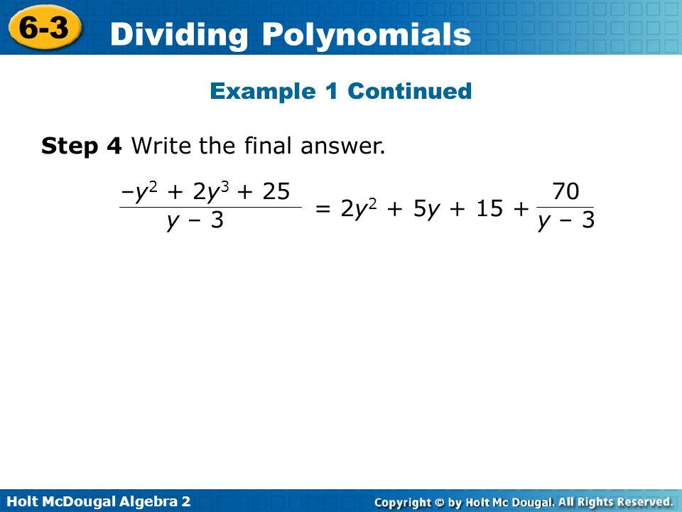 Holt McDougal Algebra 2 6-3 Dividing Polynomials Example 2A Continued 3x + 10 + 1 1 3 1 3 x – Check Multiply (x – ) 1 3 = 3x 2 + 9x – 2 (x – ) 1 3 1 3 1 3 3x + 10 + 1 1 3 1 3 x –