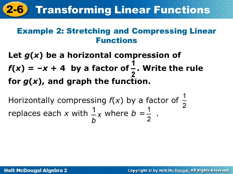 Holt McDougal Algebra 2 2-6 Transforming Linear Functions Example 2: Stretching and Compressing Linear Functions. Let g(x) be a horizontal compression