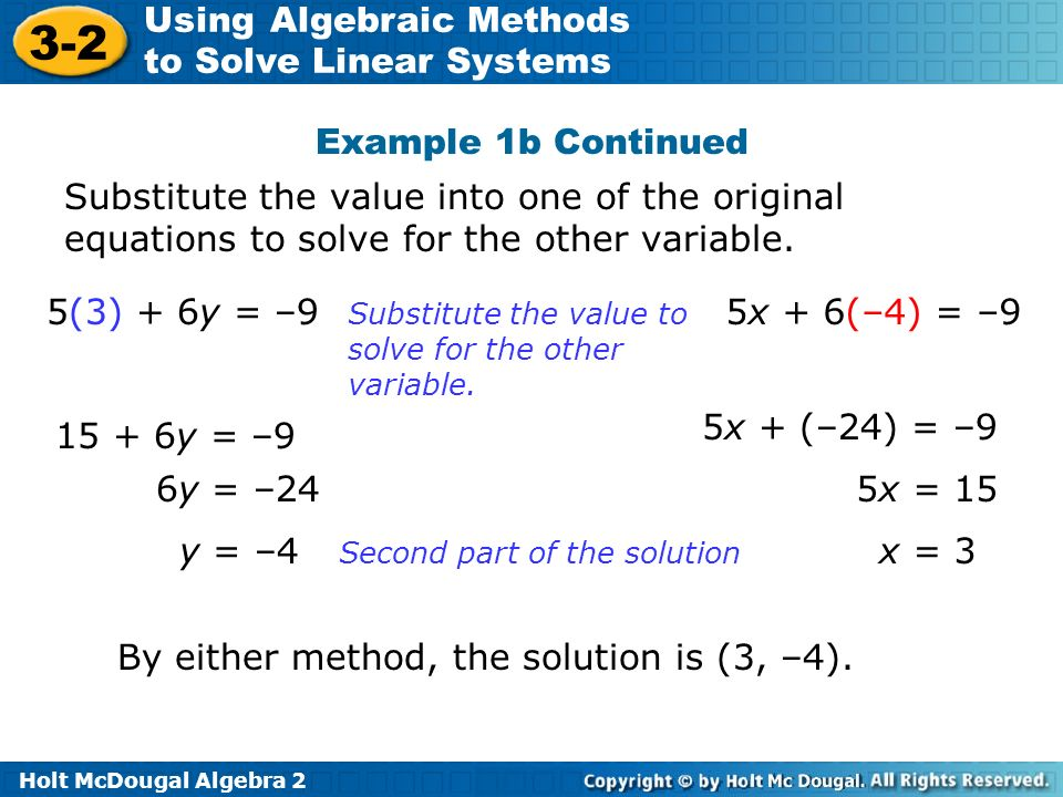 Holt McDougal Algebra 2 3-2 Using Algebraic Methods to Solve Linear Systems Substitute the value into one of the original equations to solve for the o