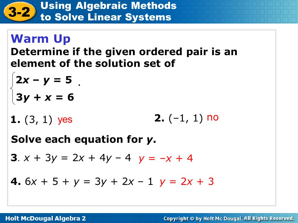 3-2 Using Algebraic Methods to Solve Linear Systems Warm Up Determine if the given ordered pair is an element of the solution set of 2x – y = 5 3y + x