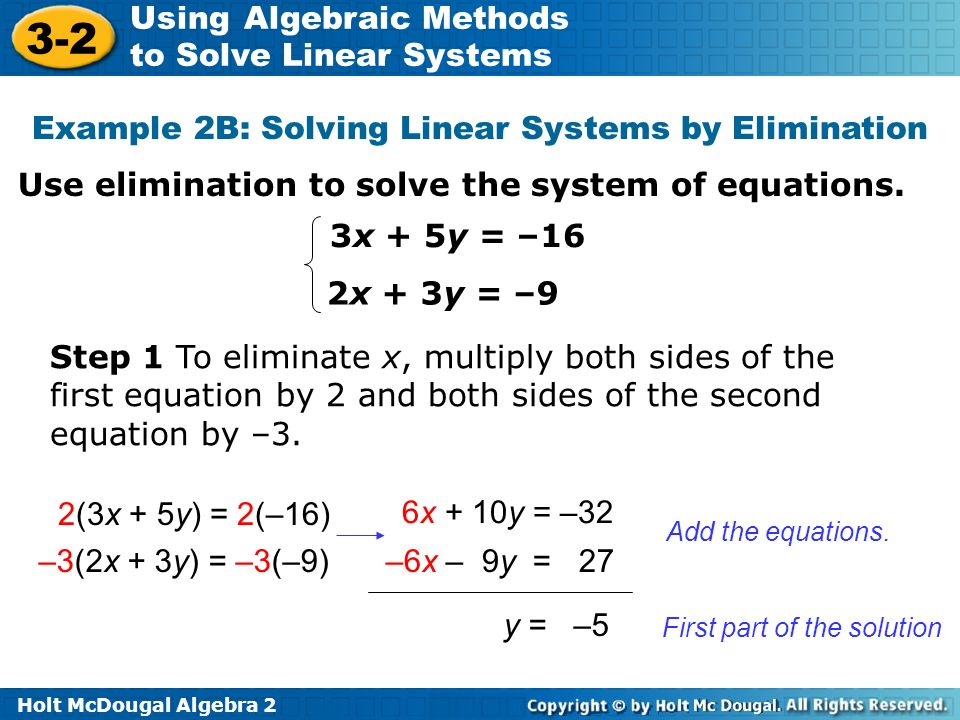 Holt McDougal Algebra 2 3-2 Using Algebraic Methods to Solve Linear Systems Use elimination to solve the system of equations. Example 2B: Solving Line