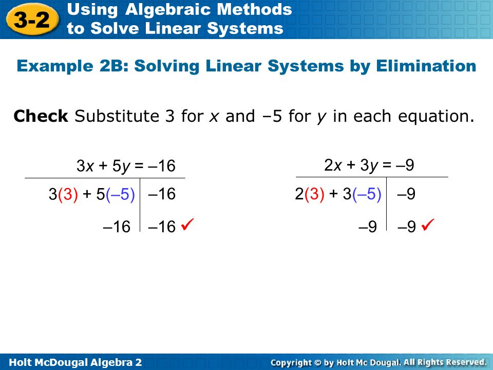 Holt McDougal Algebra 2 3-2 Using Algebraic Methods to Solve Linear Systems Example 2B: Solving Linear Systems by Elimination Check Substitute 3 for x