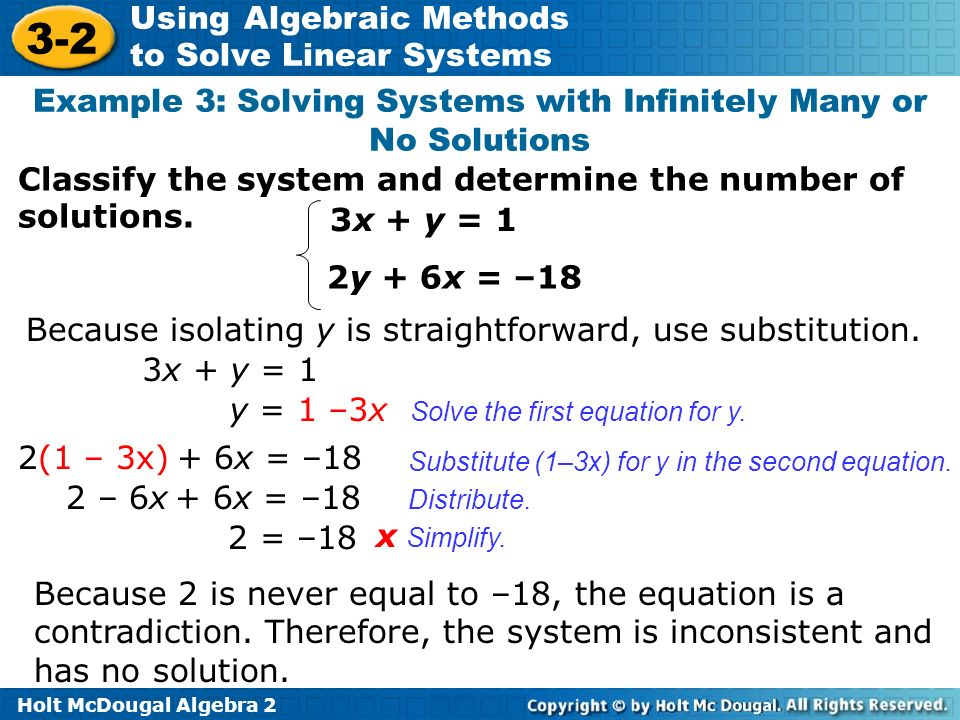 Holt McDougal Algebra 2 3-2 Using Algebraic Methods to Solve Linear Systems Classify the system and determine the number of solutions. Example 3: Solv