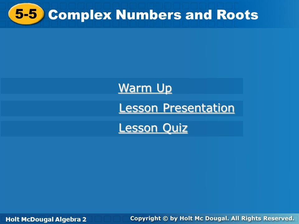Holt McDougal Algebra 2 5-5 Complex Numbers and Roots 5-5 Complex Numbers and Roots Holt Algebra 2 Warm Up Warm Up Lesson Presentation Lesson Presenta