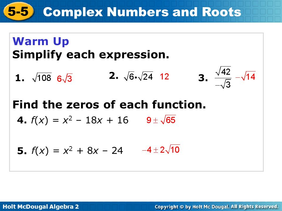 5-5 Complex Numbers and Roots Warm Up Simplify each expression. 1. 2. 3. 4. 5. f(x) = x 2 – 18x + 16 f(x) = x 2 + 8x – 24 Find the zeros of each funct