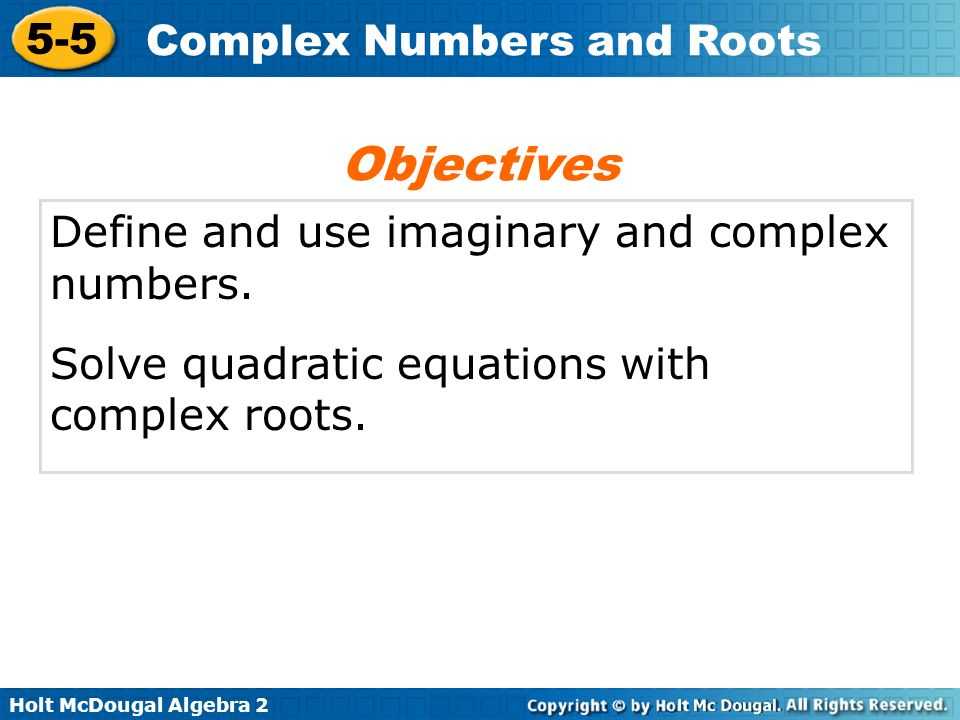 Holt McDougal Algebra 2 5-5 Complex Numbers and Roots imaginary unit imaginary number complex number real part imaginary part complex conjugate Vocabulary