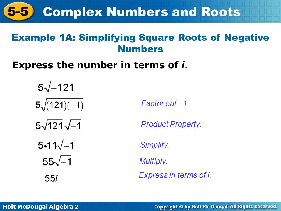 Holt McDougal Algebra 2 5-5 Complex Numbers and Roots Real numbers are complex numbers where b = 0.