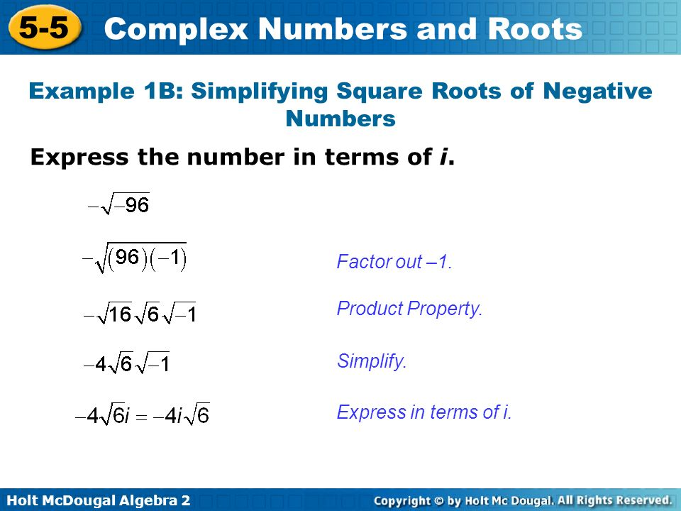 Holt McDougal Algebra 2 5-5 Complex Numbers and Roots Express the number in terms of i. Example 1B: Simplifying Square Roots of Negative Numbers Facto