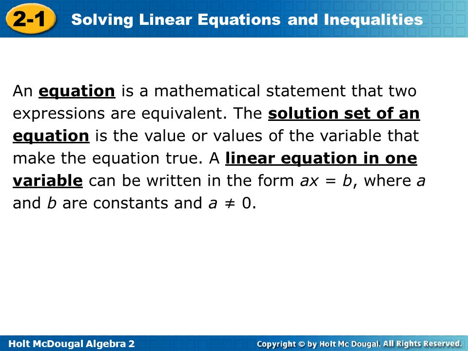 Holt McDougal Algebra 2 2-1 Solving Linear Equations and Inequalities An equation is a mathematical statement that two expressions are equivalent.