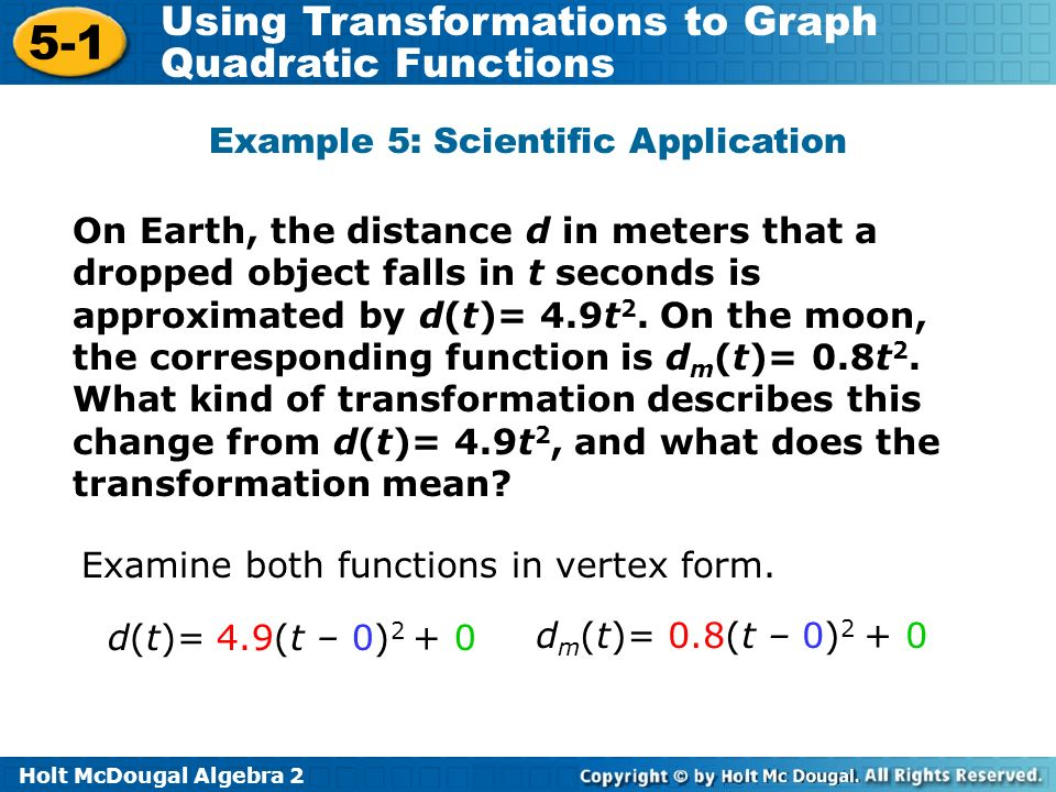 Holt McDougal Algebra 2 5-1 Using Transformations to Graph Quadratic Functions Example 5: Scientific Application On Earth, the distance d in meters th