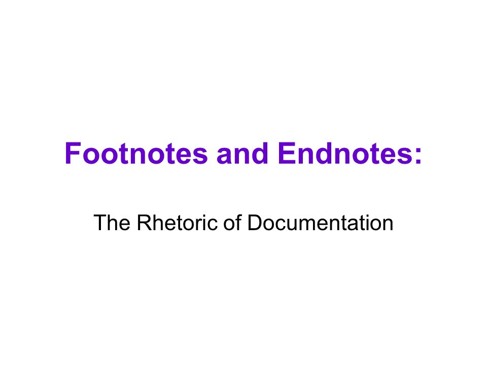Footnotes and Endnotes: The Rhetoric of Documentation