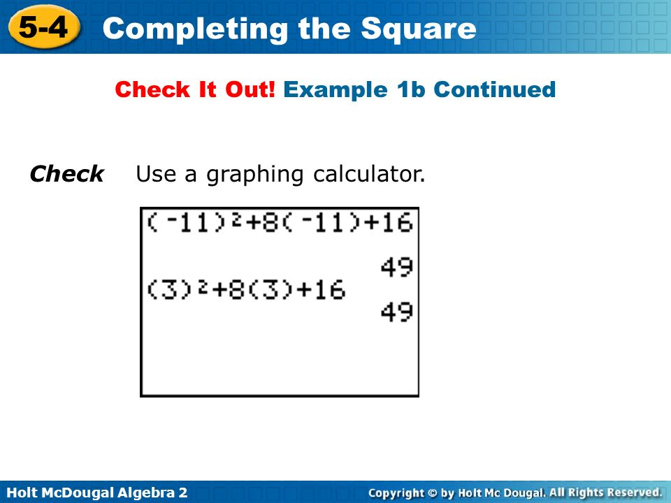 Holt McDougal Algebra 2 5-4 Completing the Square Check It Out! Example 1b Continued Check Use a graphing calculator.