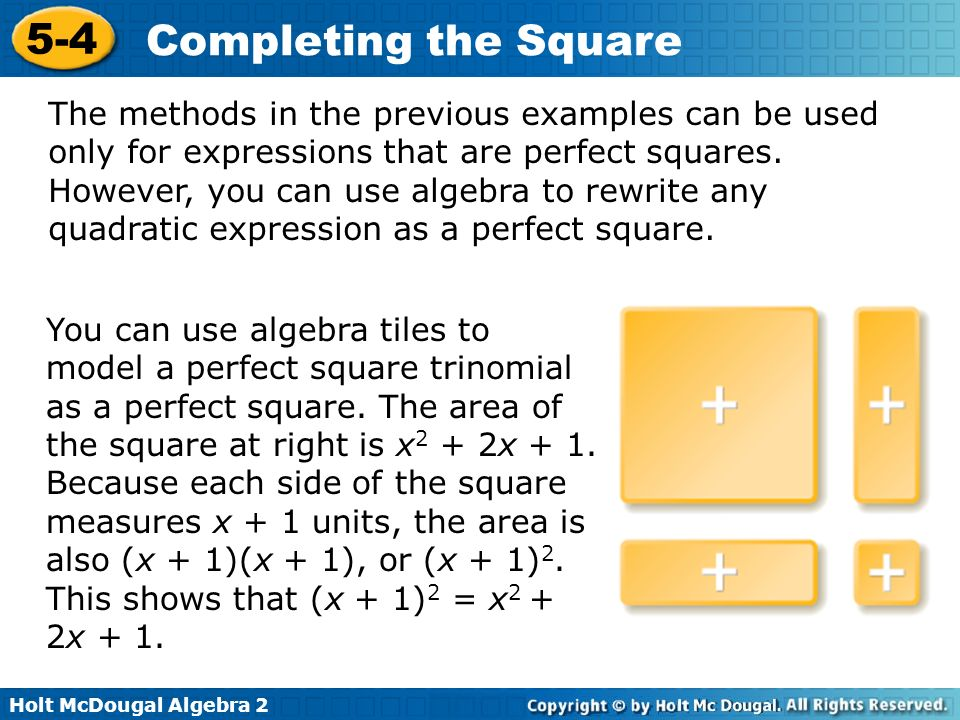 Holt McDougal Algebra 2 5-4 Completing the Square The methods in the previous examples can be used only for expressions that are perfect squares. Howe