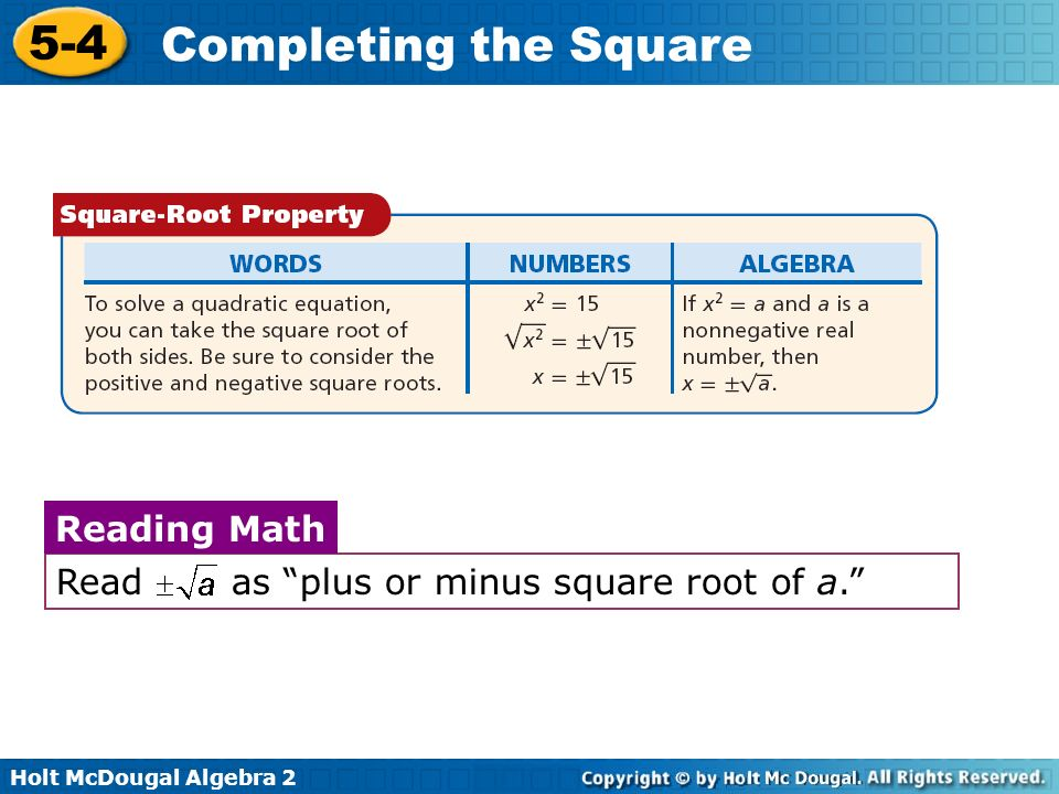 Holt McDougal Algebra 2 5-4 Completing the Square Read as plus or minus square root of a. Reading Math
