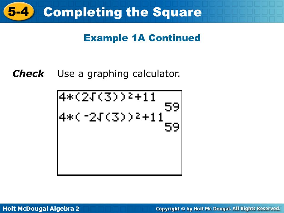 Holt McDougal Algebra 2 5-4 Completing the Square Check Use a graphing calculator. Example 1A Continued