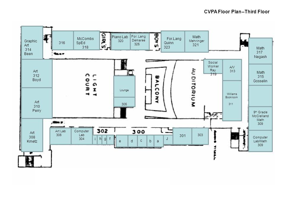 319 Book Room A/V CVPA Floor Plan--Third Floor Art Lab 306 Computer Lab 304 b i hgf ed c a J 301 303 Williams Bookroom 311 A/V 313 Computer Lab/Math 3