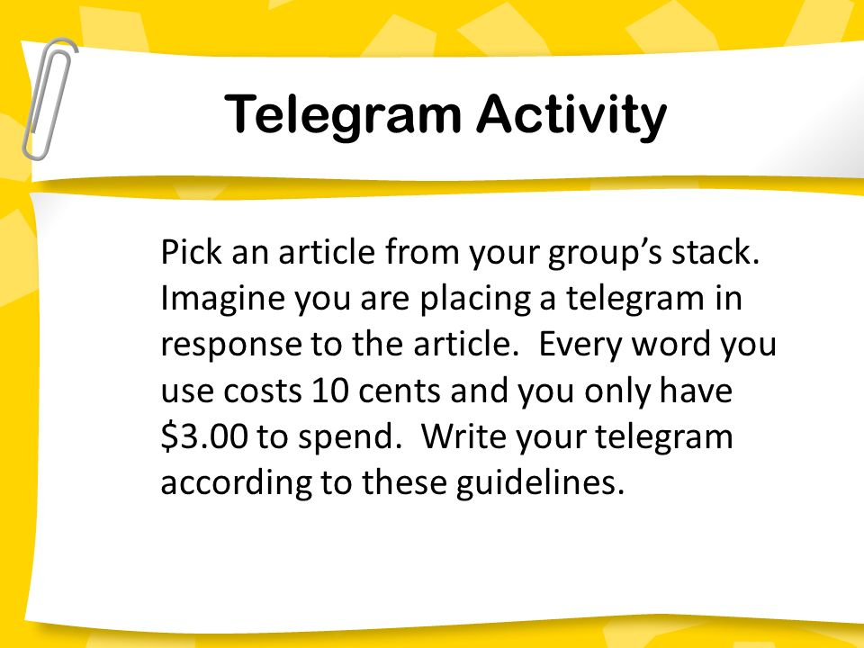 Telegram Activity Pick an article from your groups stack. Imagine you are placing a telegram in response to the article. Every word you use costs 10 c