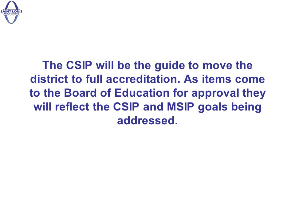 The CSIP will be the guide to move the district to full accreditation.