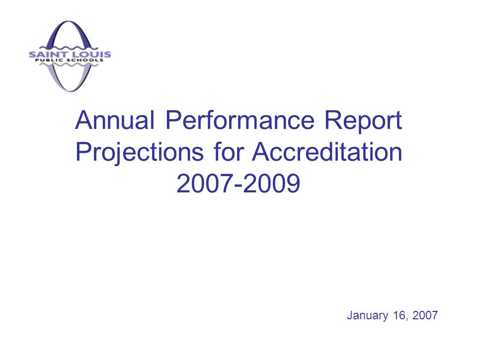 Annual Performance Report Projections for Accreditation 2007-2009 January 16, 2007