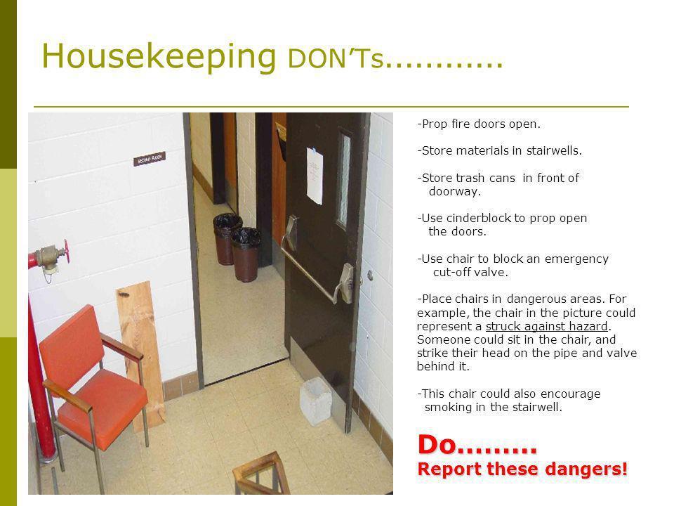 Housekeeping DONTs ………… -Prop fire doors open. -Store materials in stairwells. -Store trash cans in front of doorway. -Use cinderblock to prop open th
