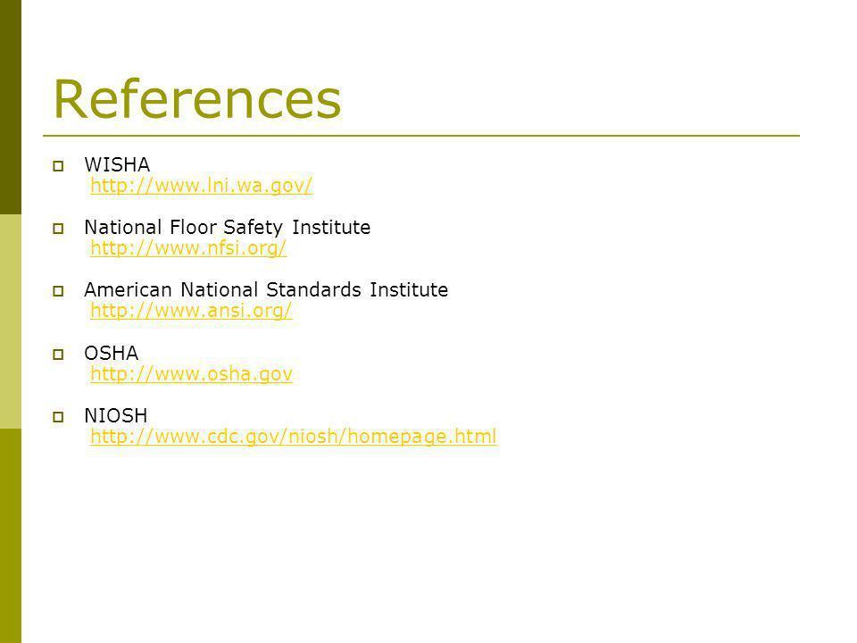 References WISHA http://www.lni.wa.gov/http://www.lni.wa.gov/ National Floor Safety Institute http://www.nfsi.org/http://www.nfsi.org/ American Nation