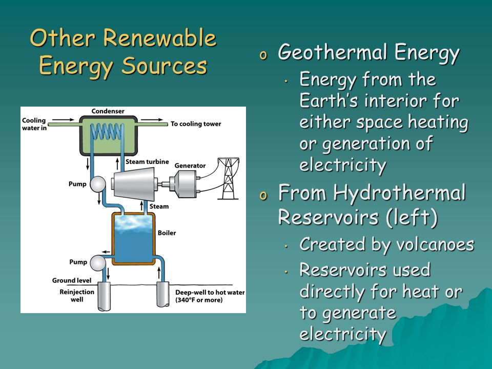 Other Renewable Energy Sources o Geothermal Energy Energy from the Earths interior for either space heating or generation of electricity Energy from t
