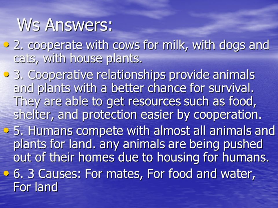 Ws Answers: 2. cooperate with cows for milk, with dogs and cats, with house plants. 2. cooperate with cows for milk, with dogs and cats, with house pl