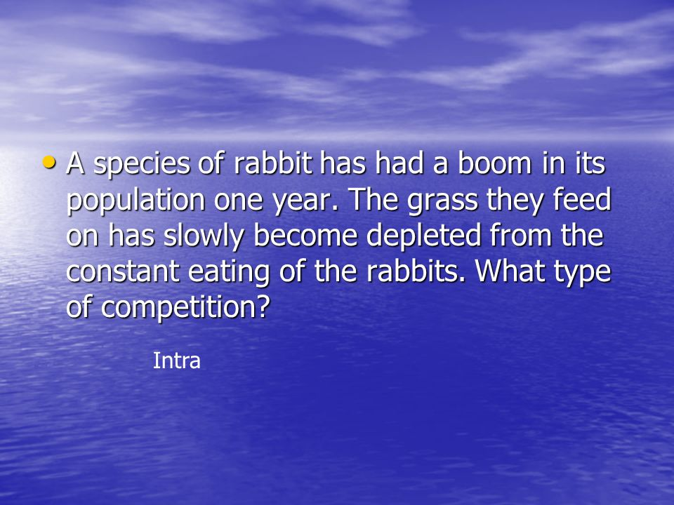 A species of rabbit has had a boom in its population one year. The grass they feed on has slowly become depleted from the constant eating of the rabbi