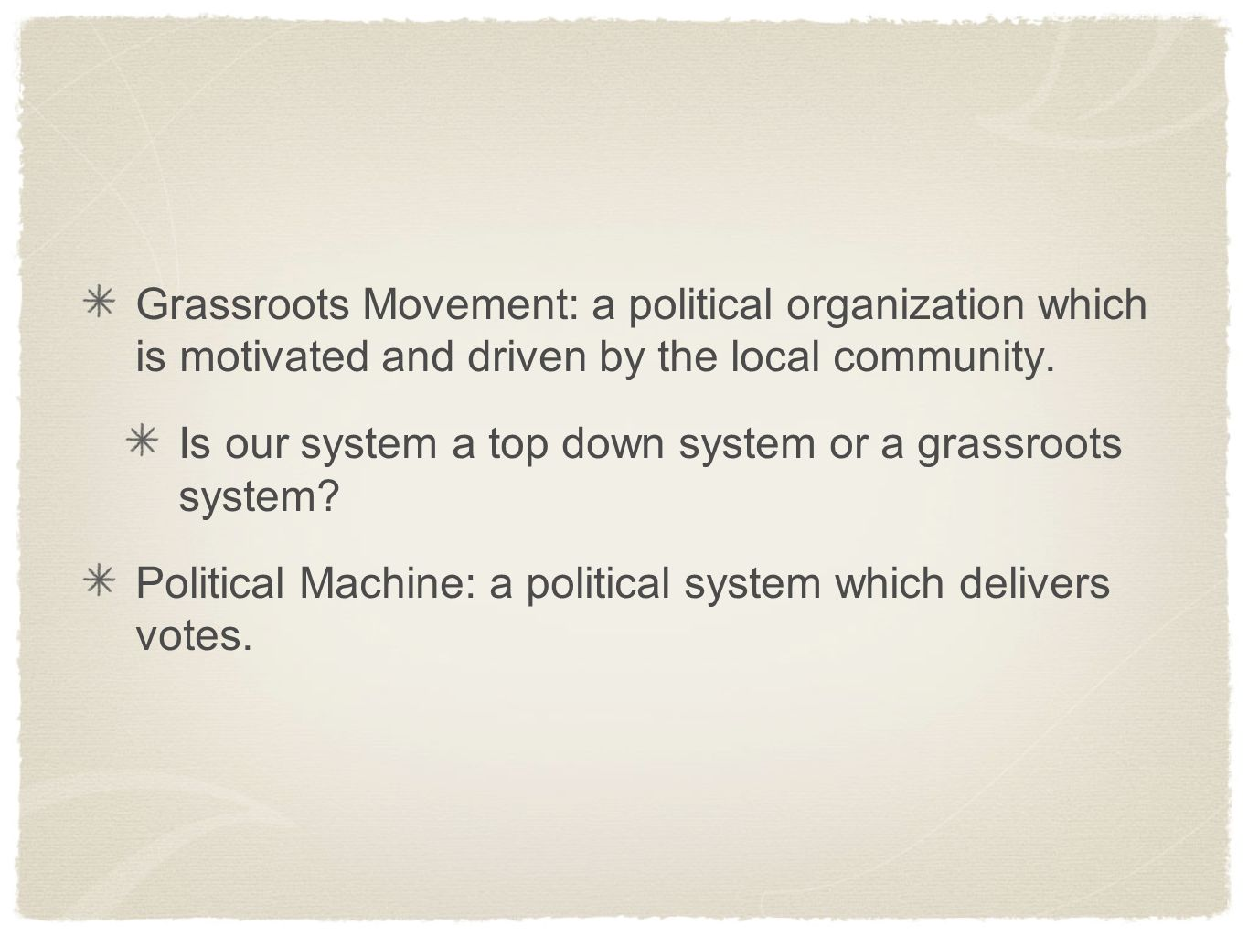 Grassroots Movement: a political organization which is motivated and driven by the local community. Is our system a top down system or a grassroots sy