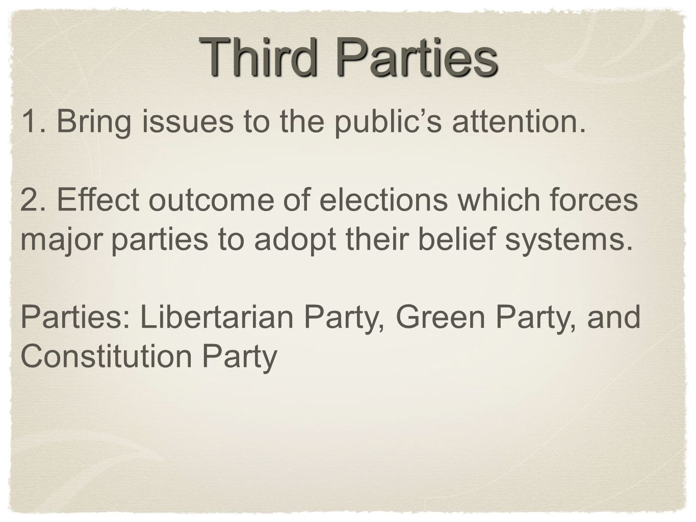 1. Bring issues to the publics attention. 2. Effect outcome of elections which forces major parties to adopt their belief systems. Parties: Libertaria