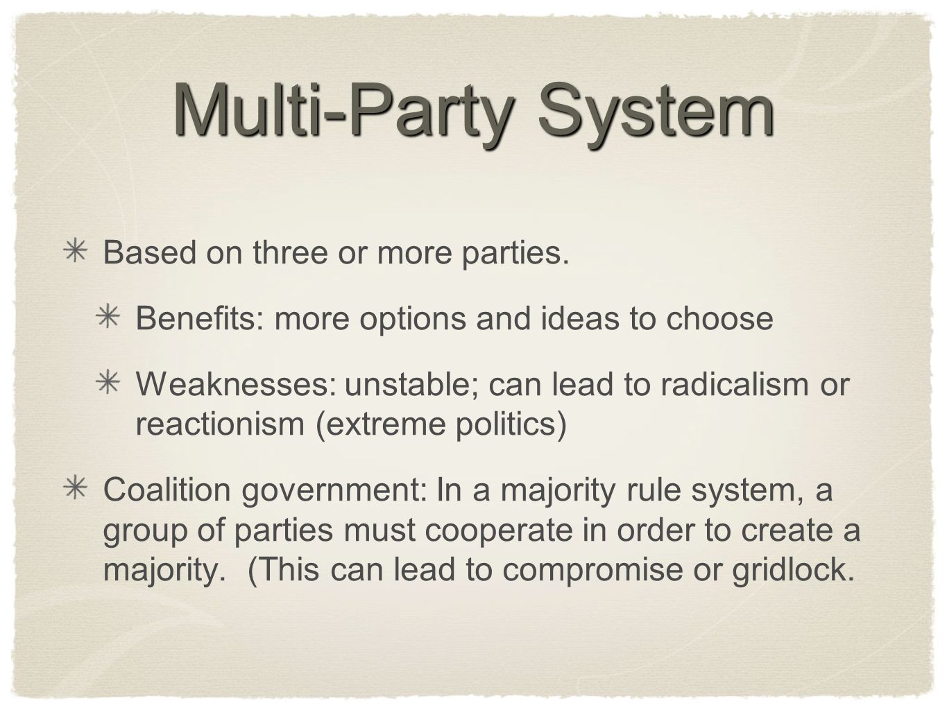 Multi-Party System Based on three or more parties. Benefits: more options and ideas to choose Weaknesses: unstable; can lead to radicalism or reaction
