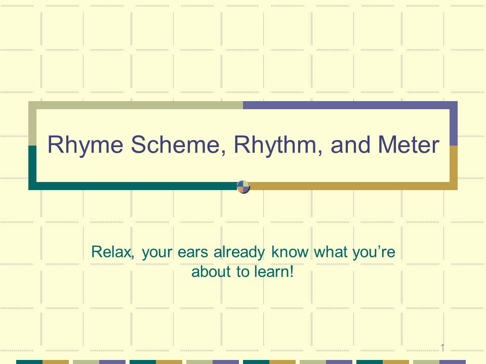 2 Rhyme Scheme Students often have trouble with rhyme scheme because of the word scheme.