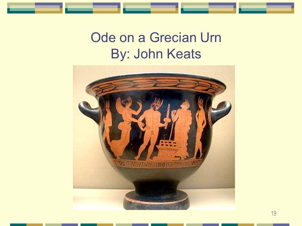 Ode on a Grecian Urn By: John Keats 19