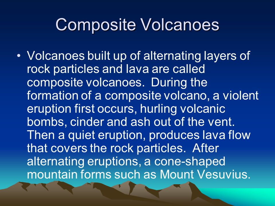 Composite Volcanoes Volcanoes built up of alternating layers of rock particles and lava are called composite volcanoes. During the formation of a comp
