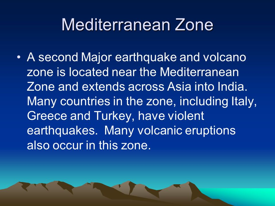 Mediterranean Zone A second Major earthquake and volcano zone is located near the Mediterranean Zone and extends across Asia into India. Many countrie