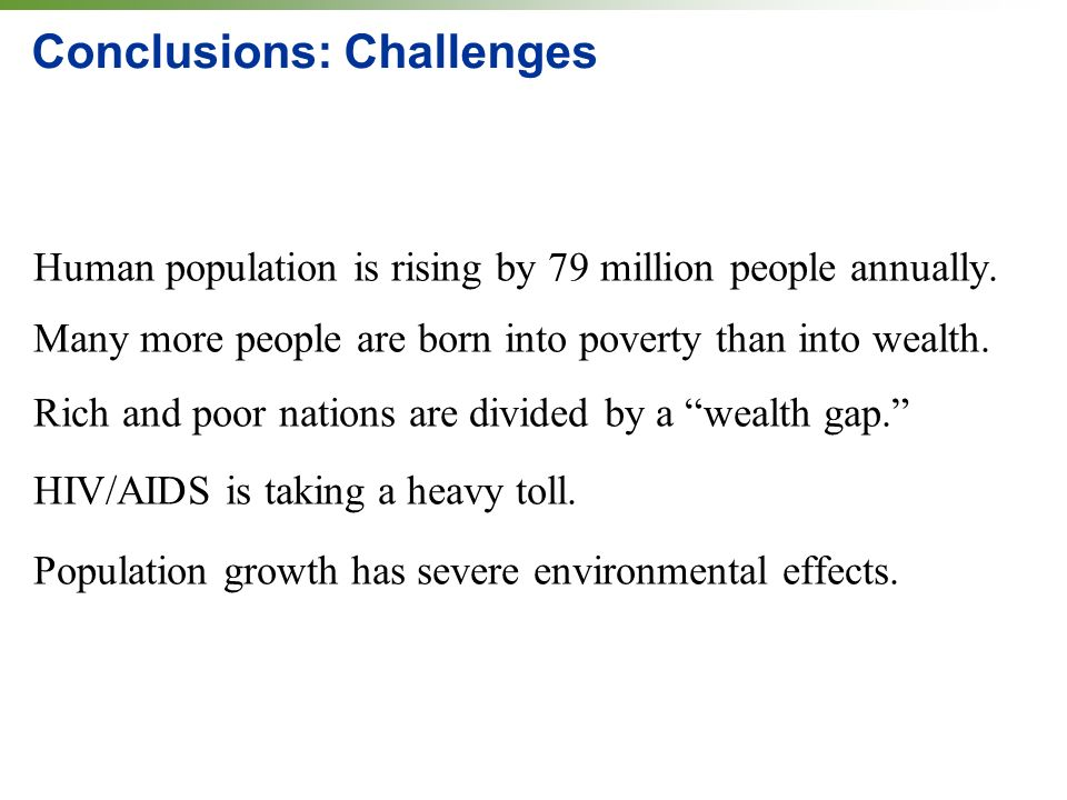 Conclusions: Challenges Human population is rising by 79 million people annually.