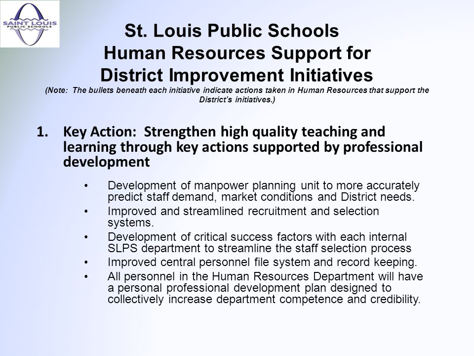 St. Louis Public Schools Human Resources Support for District Improvement Initiatives (Note: The bullets beneath each initiative indicate actions take