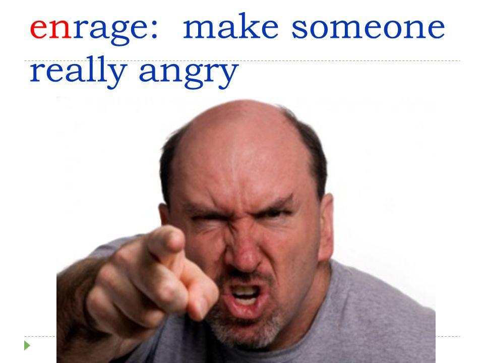 enrage: make someone really angry