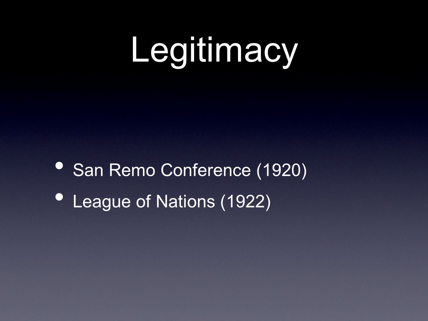 Legitimacy San Remo Conference (1920) League of Nations (1922)