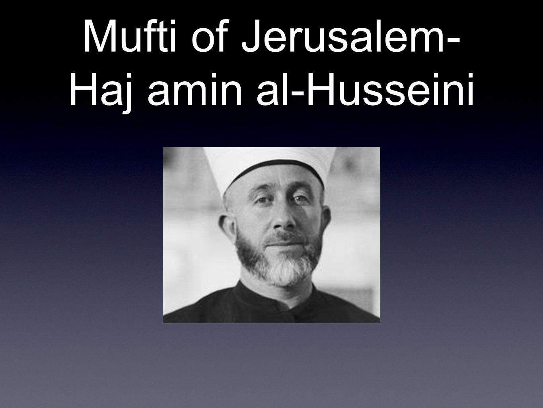 Mufti of Jerusalem- Haj amin al-Husseini