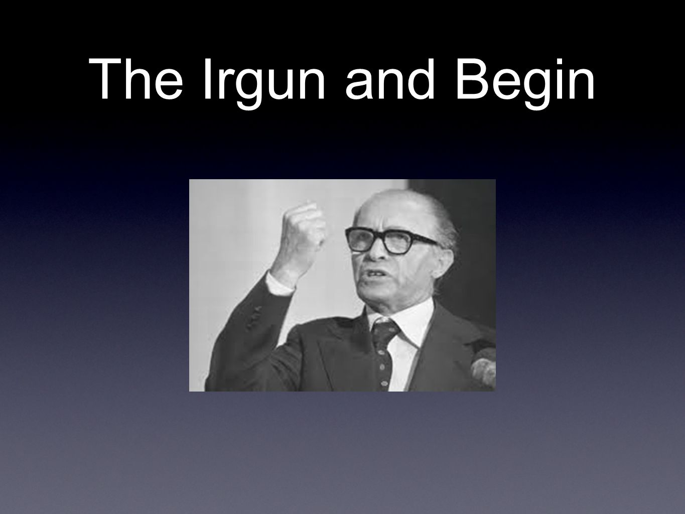 The Irgun and Begin