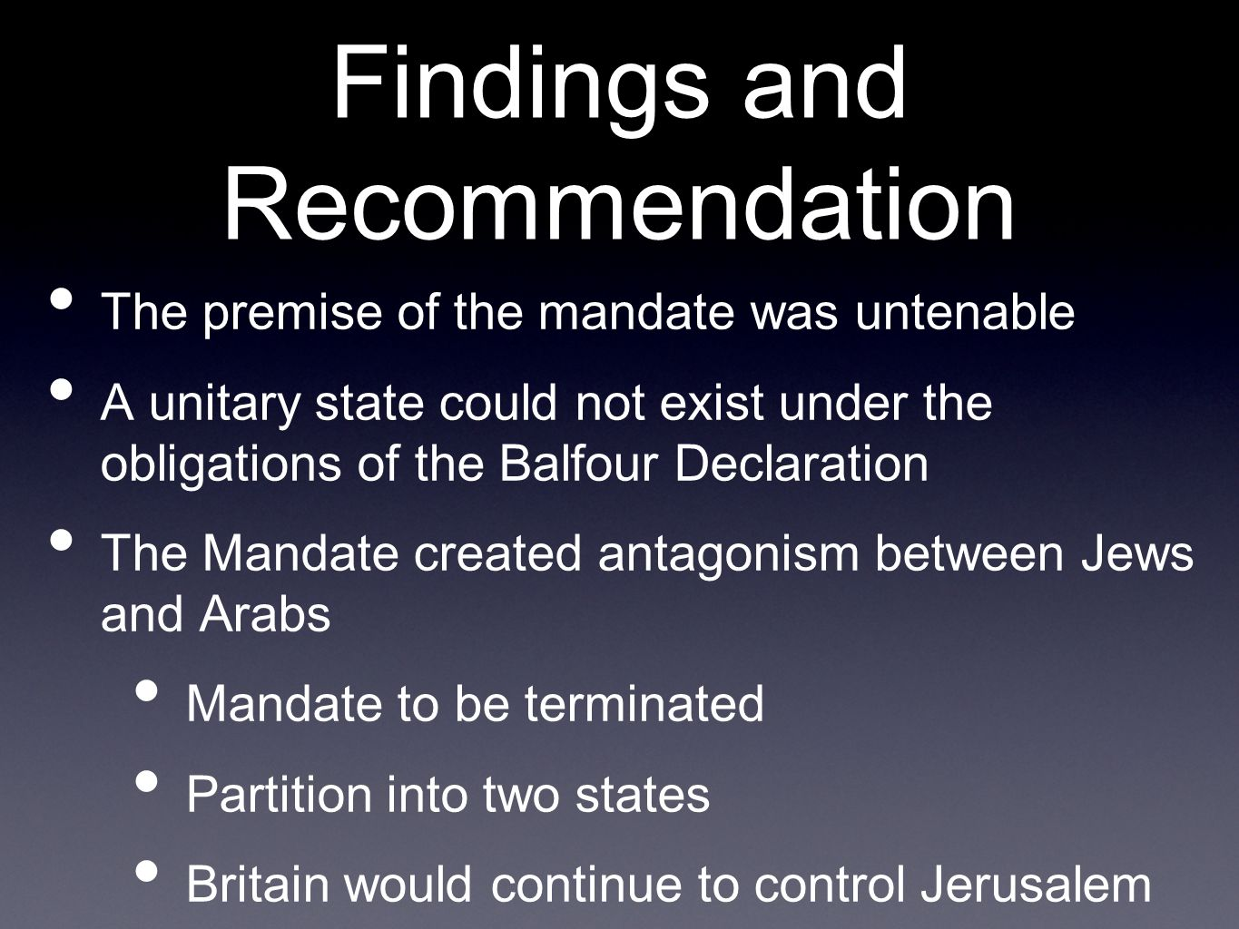 Findings and Recommendation The premise of the mandate was untenable A unitary state could not exist under the obligations of the Balfour Declaration