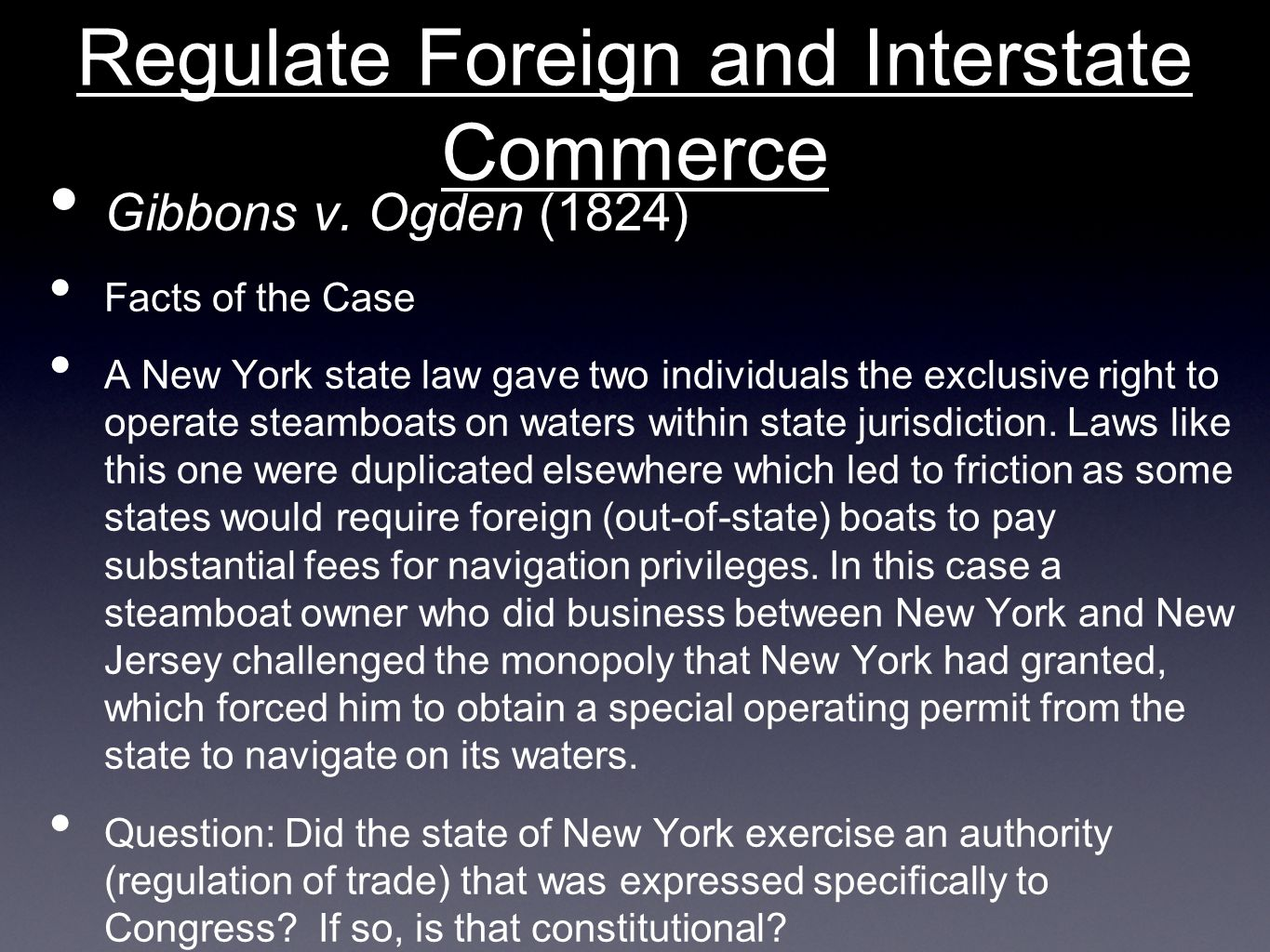 Regulate Foreign and Interstate Commerce Gibbons v. Ogden (1824) Facts of the Case A New York state law gave two individuals the exclusive right to op