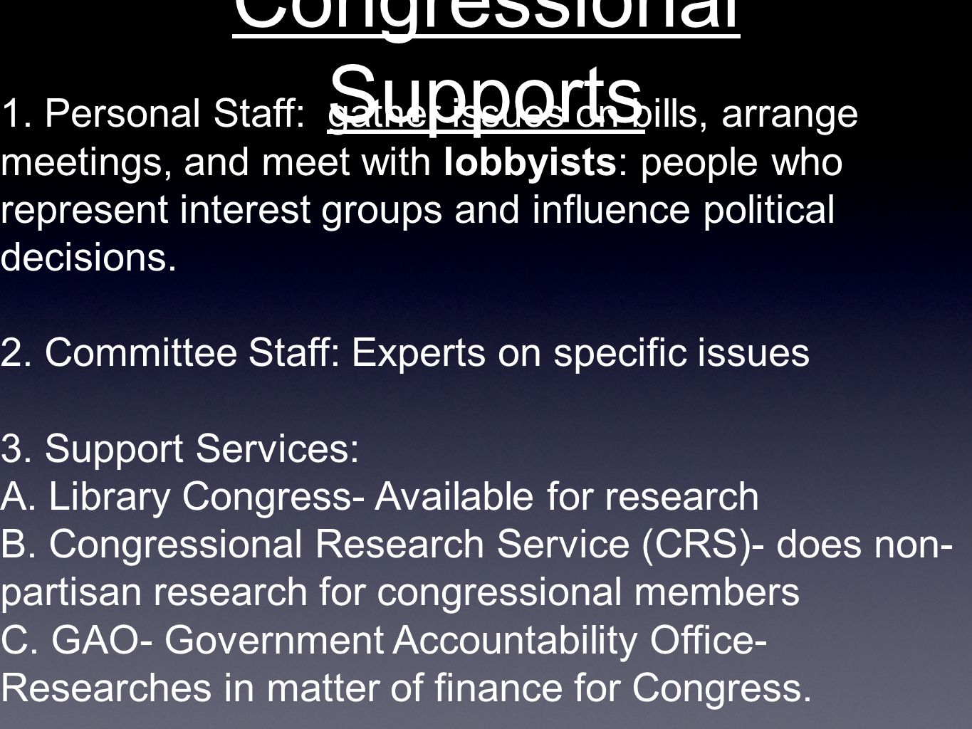 Congressional Supports 1. Personal Staff: gather issues on bills, arrange meetings, and meet with lobbyists: people who represent interest groups and