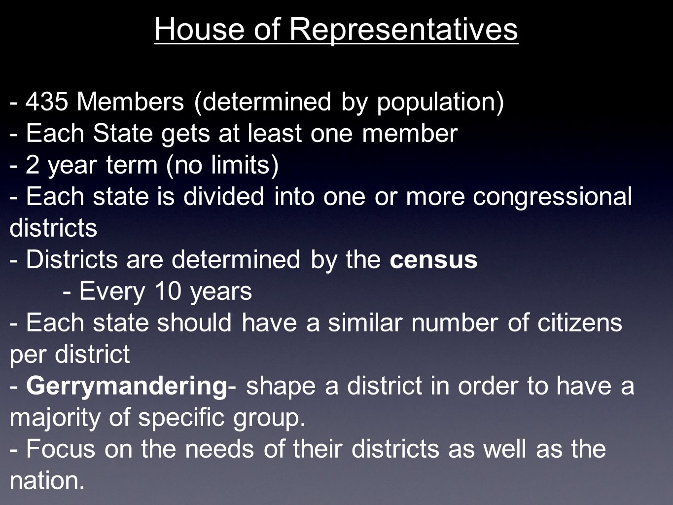 House of Representatives - 435 Members (determined by population) - Each State gets at least one member - 2 year term (no limits) - Each state is divi