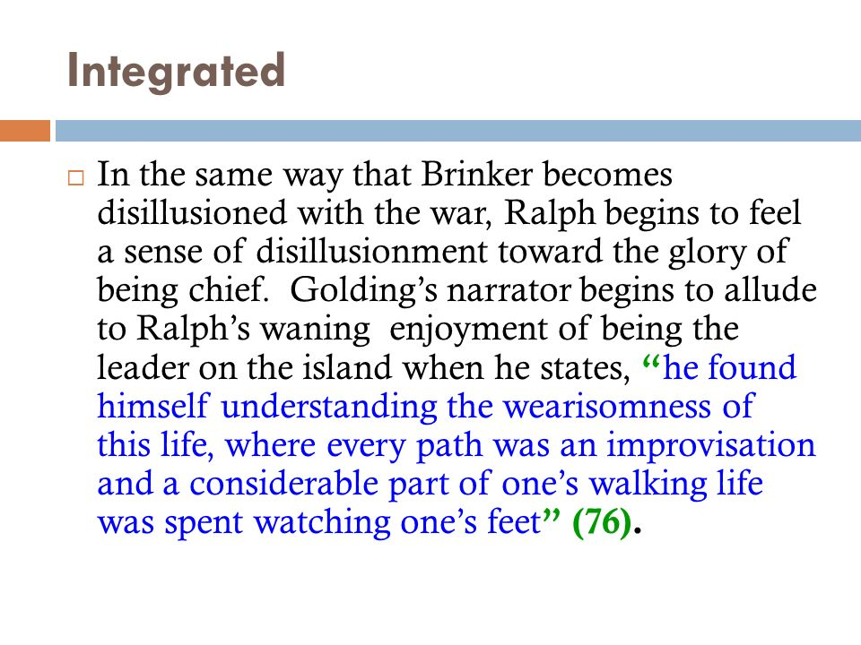 Integrated In the same way that Brinker becomes disillusioned with the war, Ralph begins to feel a sense of disillusionment toward the glory of being