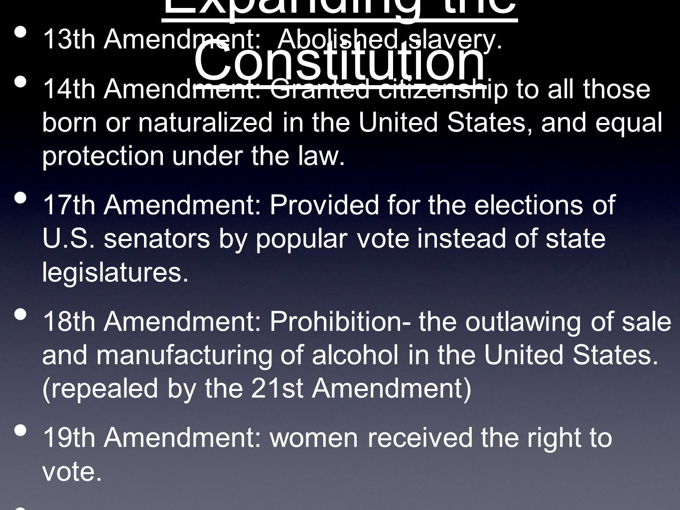 Expanding the Constitution 13th Amendment: Abolished slavery. 14th Amendment: Granted citizenship to all those born or naturalized in the United State